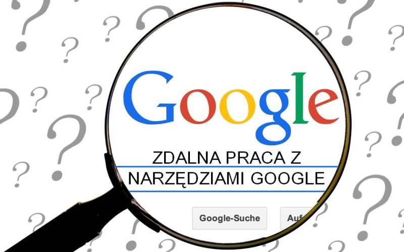 Zdalna praca znarzędziami Google